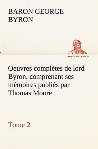 9783849133672: Oeuvres complètes de lord Byron. Tome 2. comprenant ses mémoires publiés par Thomas Moore (TREDITION CLASSICS) (French Edition)