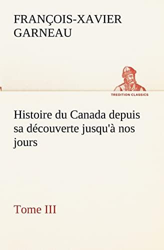 Histoire du Canada depuis sa découverte jusqu'à: F.-X. (François-Xavier) Garneau