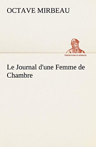 Le Journal dune Femme de Chambre TREDITION CLASSICS French Edition: Octave Mirbeau