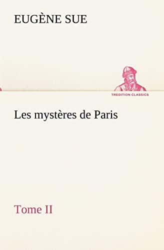 Les mystères de Paris, Tome II (TREDITION CLASSICS) (French Edition): Sue, Eug�ne