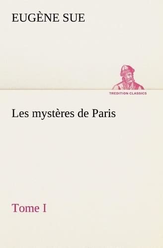 Les mystères de Paris, Tome I (TREDITION CLASSICS) (French Edition): Sue, Eugène