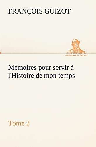 Mémoires pour servir à l'Histoire de mon temps (Tome 2) (TREDITION CLASSICS) (...