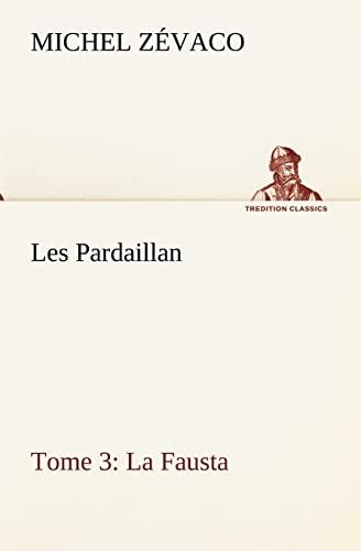 9783849134914: Les Pardaillan — Tome 03, La Fausta (TREDITION CLASSICS) (French Edition)