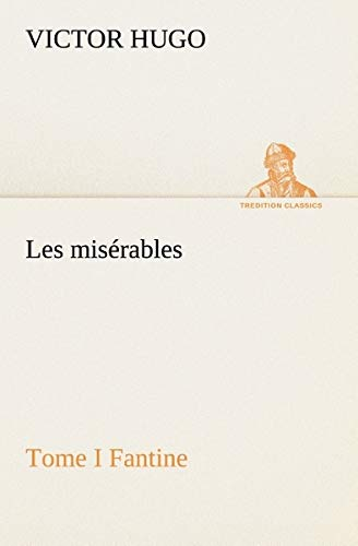 Les misérables Tome I Fantine (TREDITION CLASSICS) (French Edition): Hugo, Victor