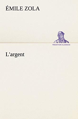 L'argent (TREDITION CLASSICS) (French Edition): Zola, �mile