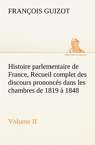 Histoire parlementaire de France, Volume II. Recueil complet des discours prononcés dans les...