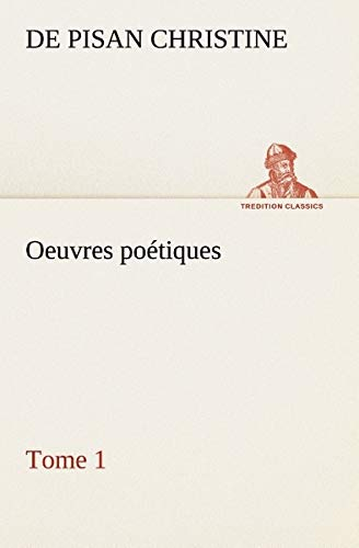 Oeuvres poétiques Tome 1 (TREDITION CLASSICS) (French Edition): Christine, de Pisan