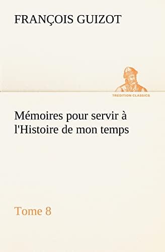 M Moires Pour Servir LHistoire de Mon Temps (Tome 8): M. Francois Guizot