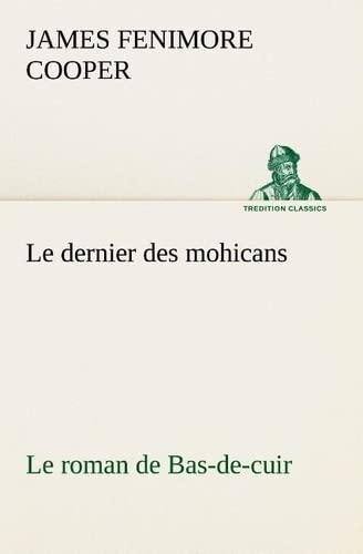 9783849135393: Le dernier des mohicans Le roman de Bas-de-cuir (TREDITION CLASSICS)