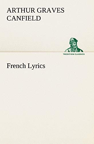 French Lyrics (TREDITION CLASSICS) (French Edition): Canfield, Arthur Graves
