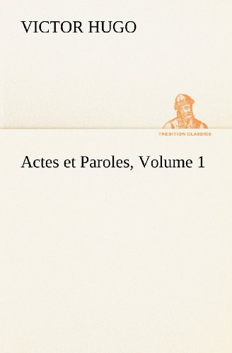 Actes et Paroles, Volume 1 (TREDITION CLASSICS) (French Edition): Hugo, Victor