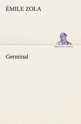 Germinal (TREDITION CLASSICS) (French Edition): Zola, �mile