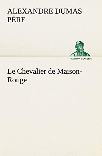 Le Chevalier de Maison-Rouge (TREDITION CLASSICS) (French Edition): Dumas père, Alexandre