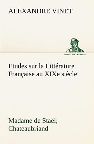Etudes sur la Littérature Française au XIXe siècle Madame de Staël; ...