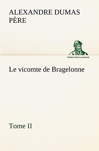 Le vicomte de Bragelonne, Tome II. (TREDITION CLASSICS) (French Edition): Dumas père, Alexandre