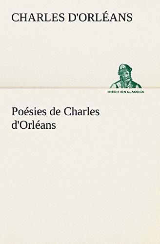 Poésies de Charles d'Orléans (TREDITION CLASSICS) (French Edition): d'Orl�ans, ...