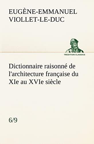 Dictionnaire raisonné de l'architecture française du XIe au XVIe siècle (...