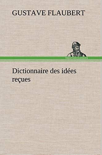 Dictionnaire Des Id Es Re Ues French Edition: Gustave Flaubert