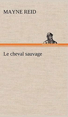 9783849136833: Le Cheval Sauvage