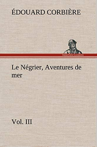 9783849136994: Le Négrier, Vol. III Aventures de mer (French Edition)
