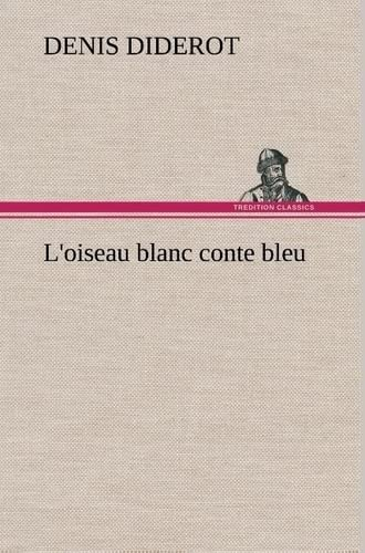 L'oiseau blanc conte bleu (French Edition) (9783849137052) by Diderot, Denis