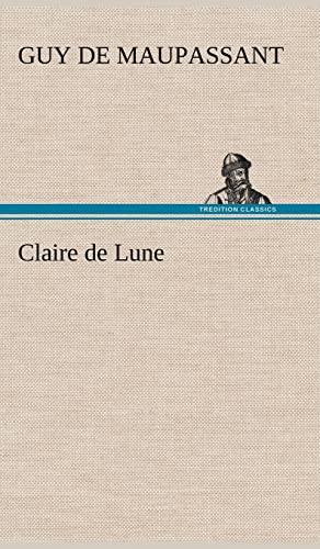 Claire de Lune (French Edition) (9783849137601) by Guy de Maupassant