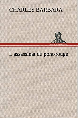 LAssassinat Du Pont-Rouge French Edition: Charles Barbara