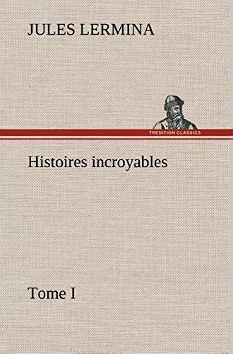 9783849139018: Histoires incroyables, Tome I (French Edition)
