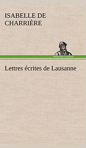Lettres Crites de Lausanne French Edition: Isabelle De Charri Re