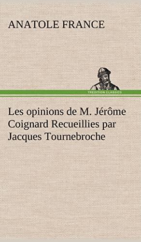 Les Opinions de M. J R Me Coignard Recueillies Par Jacques Tournebroche French Edition: Anatole ...
