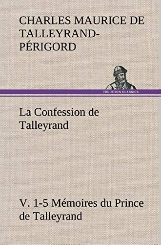 La Confession de Talleyrand, V. 1-5 Memoires Du Prince de Talleyrand French Edition: Charles ...