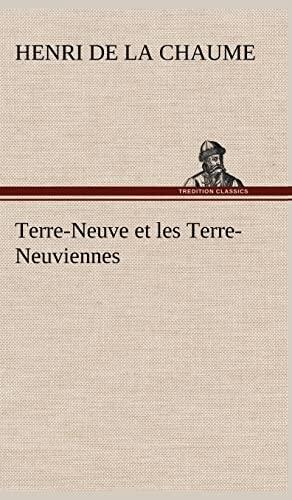 Terre-Neuve Et Les Terre-Neuviennes (French Edition): La Chaume, Henri De