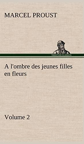A L'Ombre Des Jeunes Filles En Fleurs - Volume 2 (French Edition): Proust, Marcel
