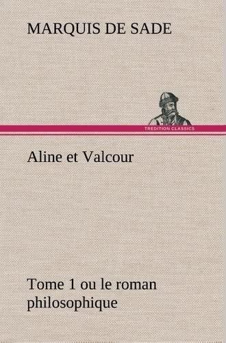 Aline Et Valcour, Tome 1 Ou Le Roman Philosophique (French Edition): Sade, Marquis de