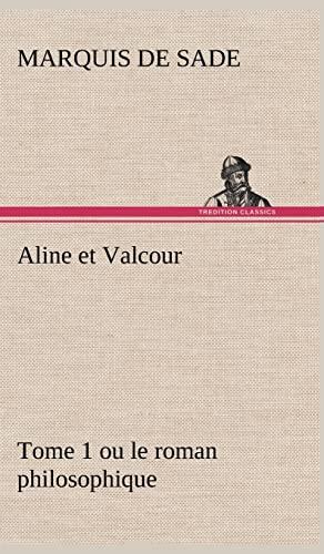 Aline Et Valcour, Tome 1 Ou Le Roman Philosophique: marquis de Sade