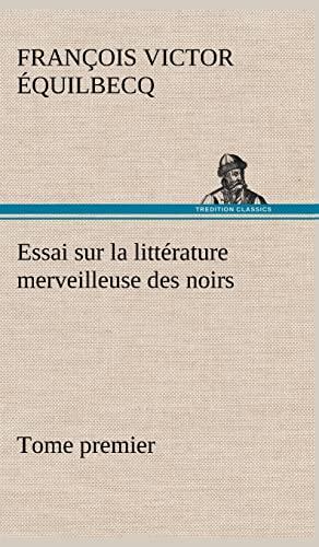 Essai Sur La Litt Rature Merveilleuse Des Noirs, Suivi de Contes Indig Nes de L'Ouest Africain...