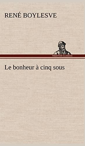 Le Bonheur Cinq Sous (French Edition): Rene Boylesve