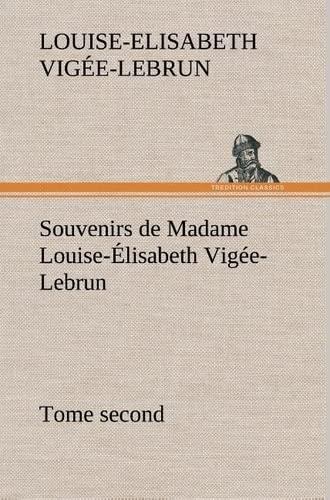 Souvenirs de Madame Louise- Lisabeth Vig E-Lebrun, Tome Second (French Edition): Vig E-Lebrun, ...