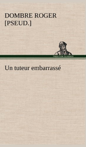 Un Tuteur Embarrass (French Edition): Dombre, Roger [Pseud ].
