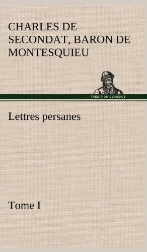 Lettres persanes, tome I (French Edition): Charles De Secondat