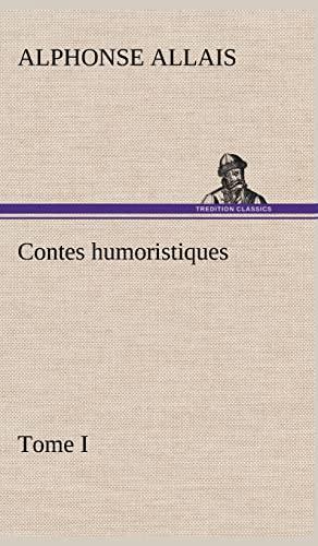 Contes Humoristiques - Tome I (French Edition): Allais, Alphonse