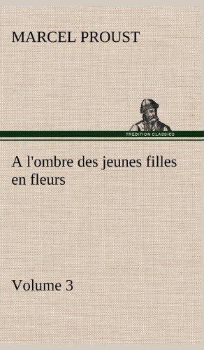 A L'Ombre Des Jeunes Filles En Fleurs - Volume 3 (French Edition): Proust, Marcel