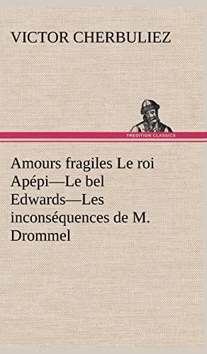 Amours Fragiles Le Roi AP Pi-Le Bel Edwards-Les Incons Quences de M. Drommel (French Edition): ...