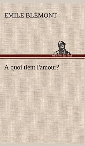 A Quoi Tient L'Amour? (French Edition): Bl Mont, Emile