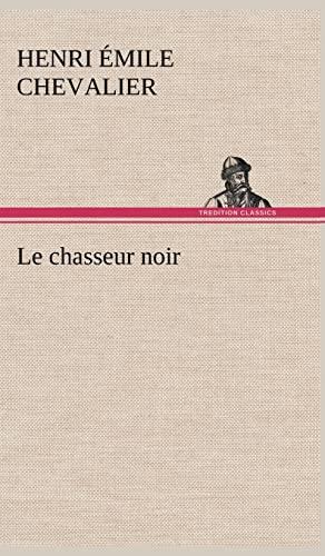 Le Chasseur Noir (French Edition): Chevalier, H. Mile (Henri Mile)