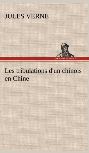 Les Tribulations DUn Chinois En Chine: Jules Verne