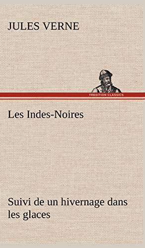 9783849141158: Les Indes-Noires: Suivi de Un Hivernage Dans Les Glaces