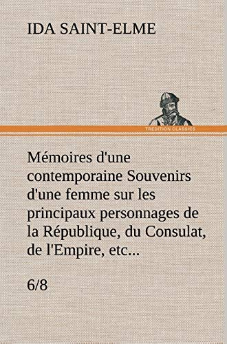 Memoires D'Une Contemporaine (6/8) Souvenirs D'Une Femme Sur Les Principaux ...