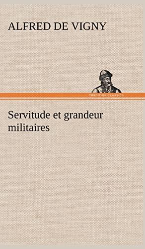 Servitude Et Grandeur Militaires (French Edition): Vigny, Alfred De