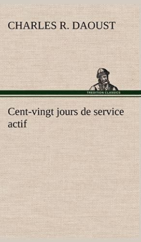 Cent-vingt jours de service actif (French Edition): Charles R. Daoust